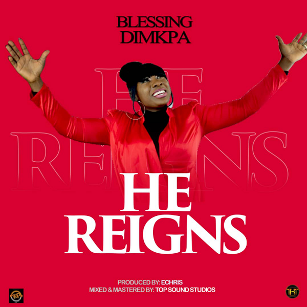 Blessing Dimkpa - He Reigns