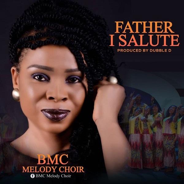 Father I Salute You - BMC Melody Choir
