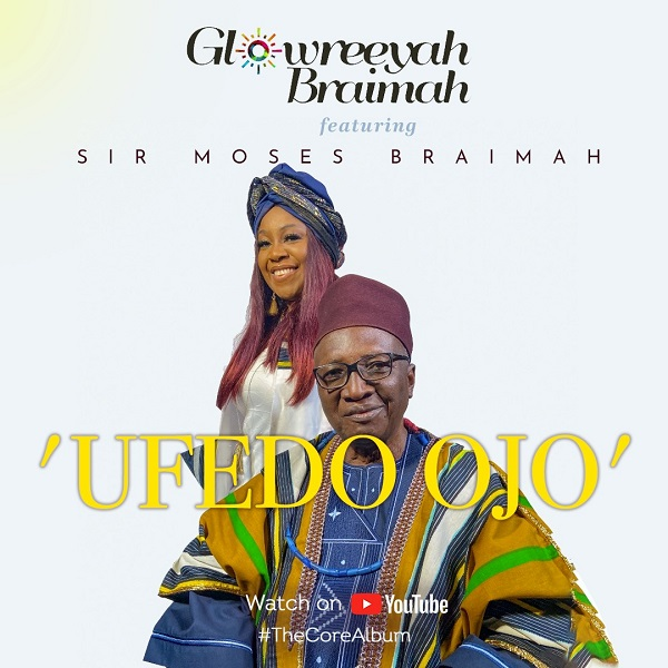Ufedo Ojo - Glowreeyah Braimah Ft. Sir Moses Braimah