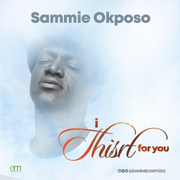 I Thirst For You - Sammie Okposo