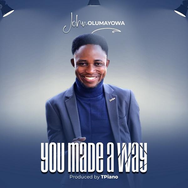 John Olumayowa – You Made A Way