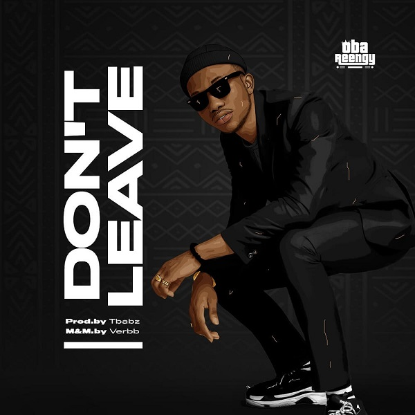 Don't Leave - Oba Reengy