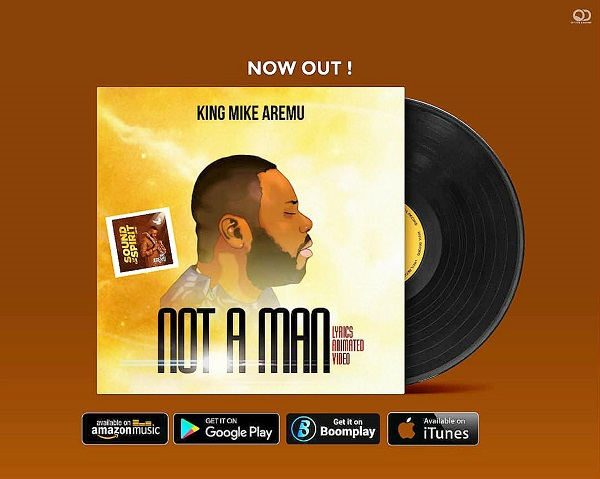 King Mike Aremu - Not A Man