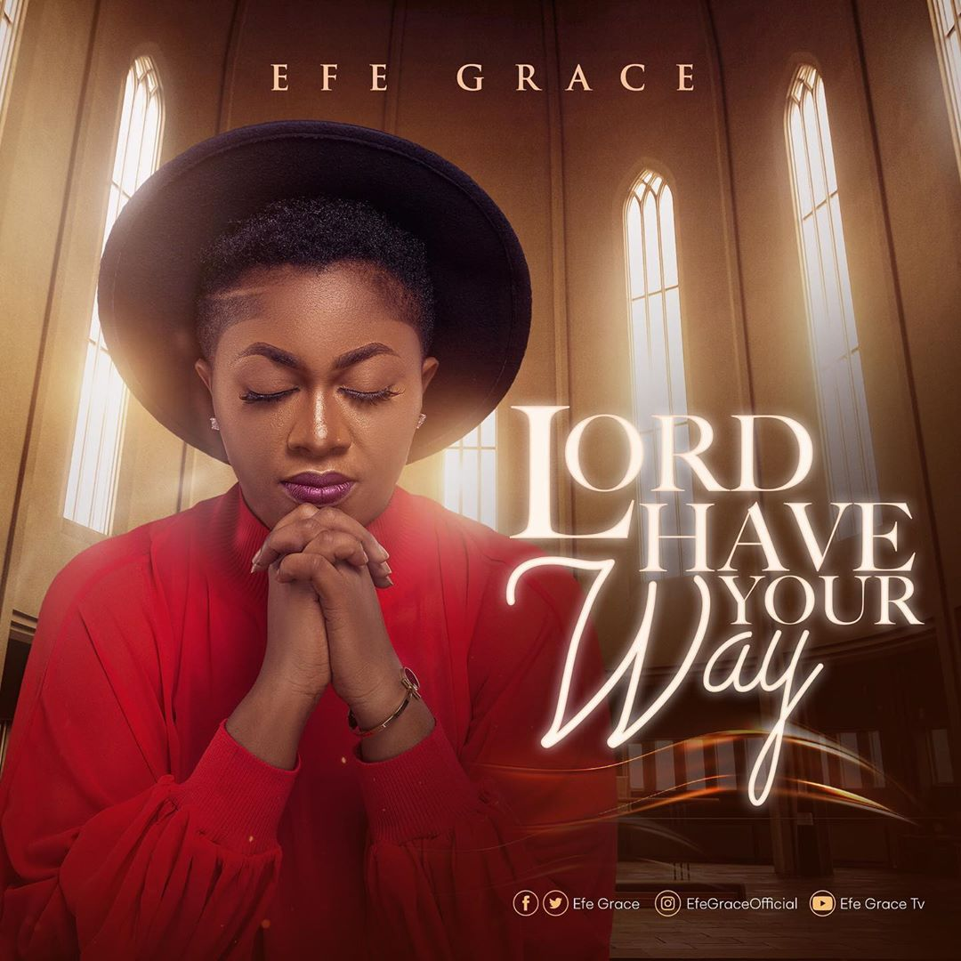 Lord Have Your Way – Efe Grace