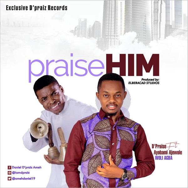 Praise Him - D'Praiz Ft. Ayobami Ajewole