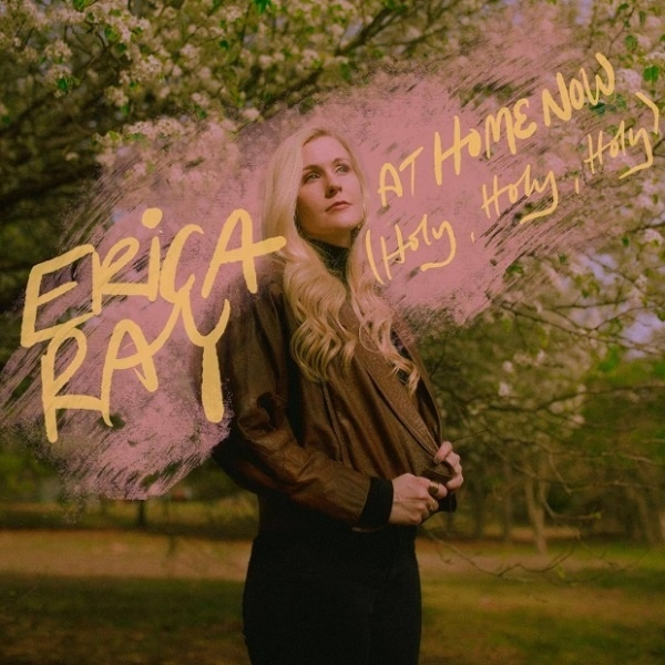 At Home Now [Holy, Holy, Holy] - Erica Ray