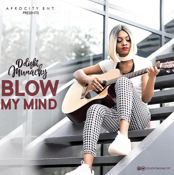 Blow My Mind - Delight Munachy