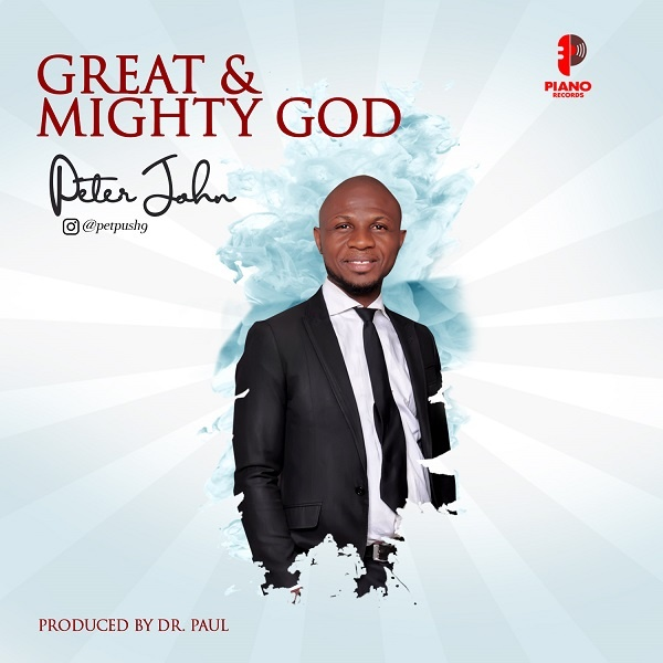 Great And Mighty God - Peter John