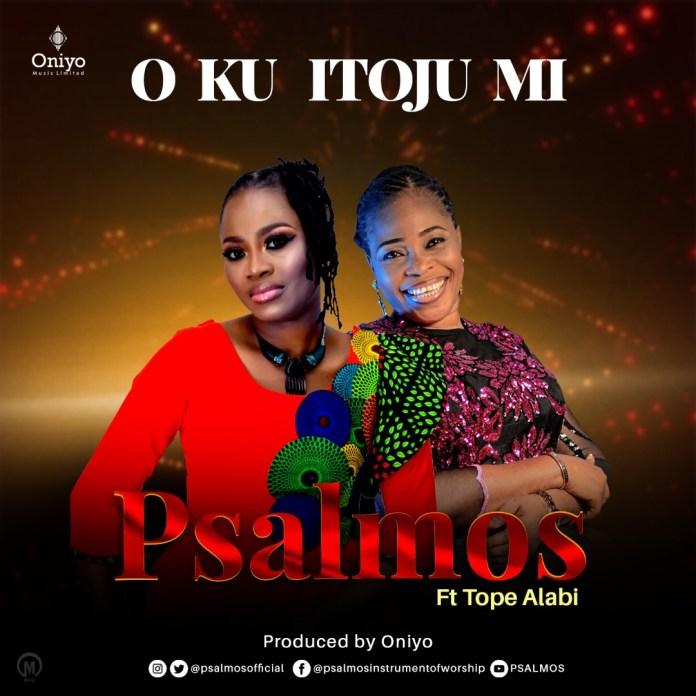 O Ku Itoju Mi - Psalmos Ft. Tope Alabi