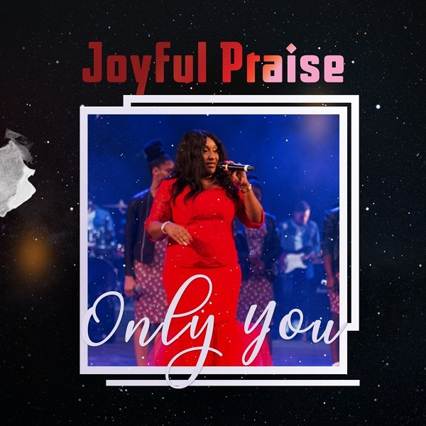 Only You - Joyful Praise