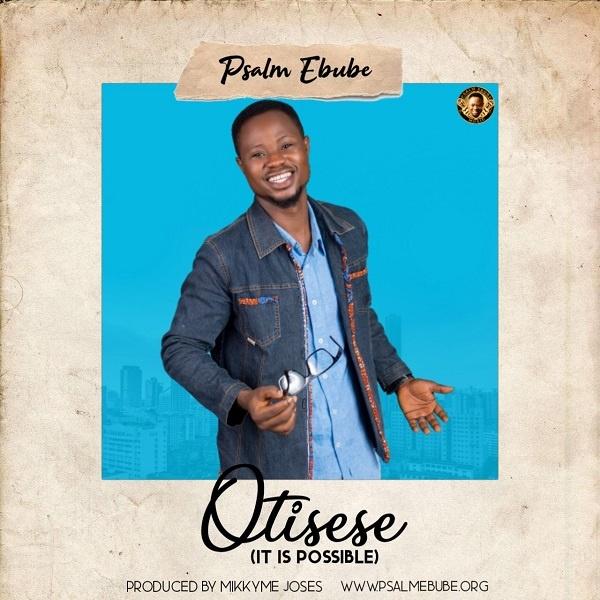 Otisese [It Is Possible] - Psalm Ebube