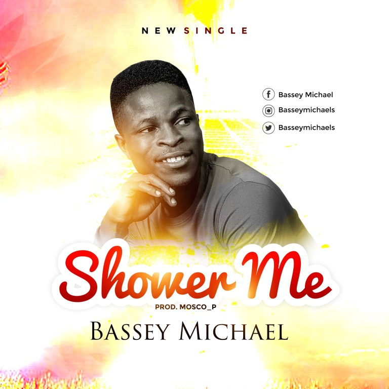 Shower Me - Bassey Michael