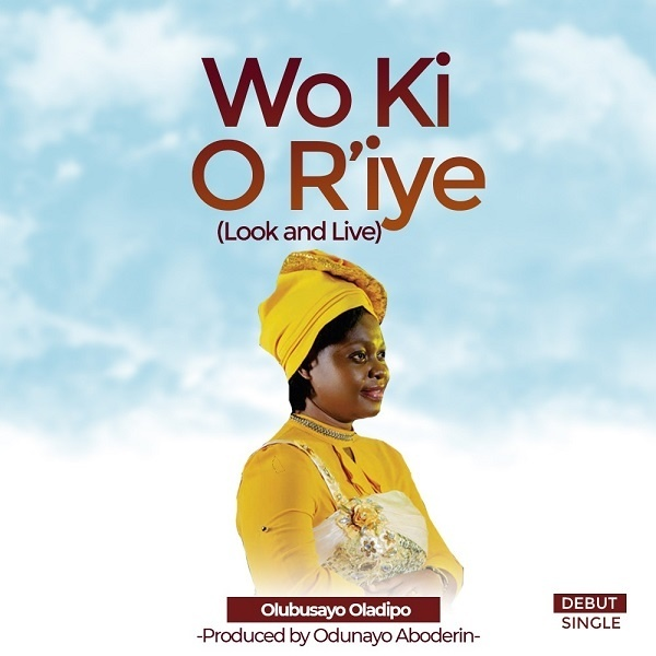 Wo Ki O R'iye - Olubusayo Oladipo