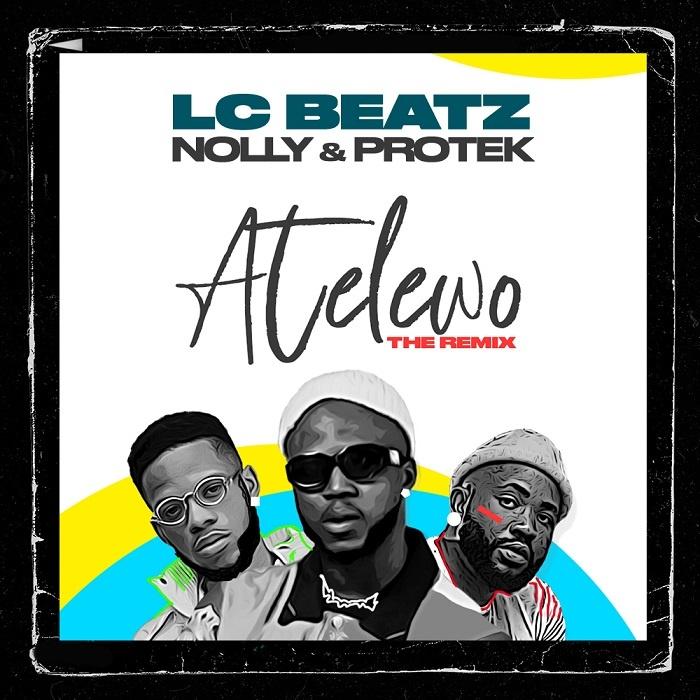 Atelewo Remix - LC Beatz Ft. Nolly & Protek Illasheva