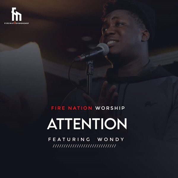 Attention - Fire Nation Worship Ft. Wondy