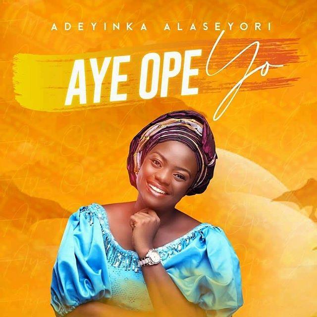 Aye Ope Yo - Adeyinka Alaseyori