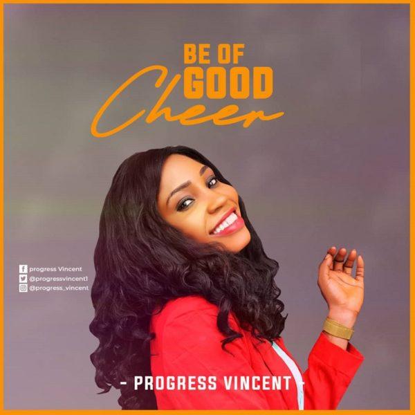 Be Of Good Cheer - Progress Vincent