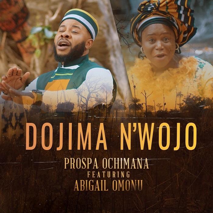 Dojima N'wojo - Prospa Ochimana Ft. Abigail Omonu
