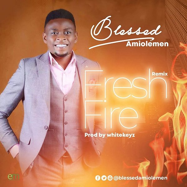 Fresh Fire [Remix] - Blessed Amiolemen