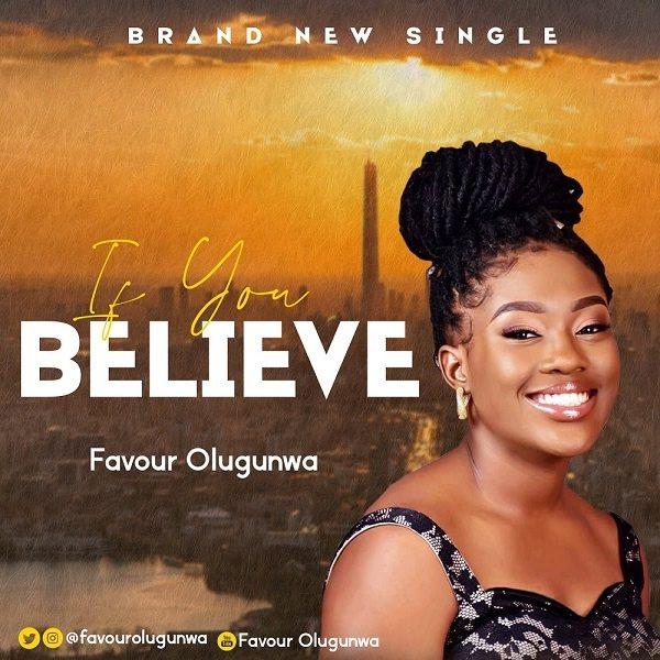 If You Believe - Favour Olugunwa