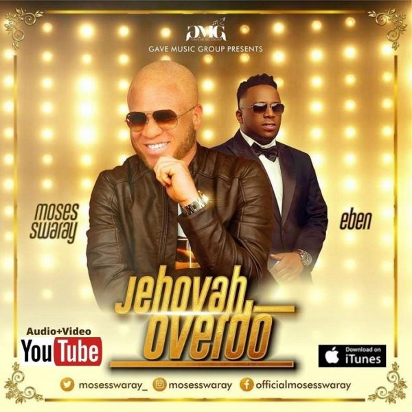 Jehovah Overdo - Moses Swaray Ft. Eben
