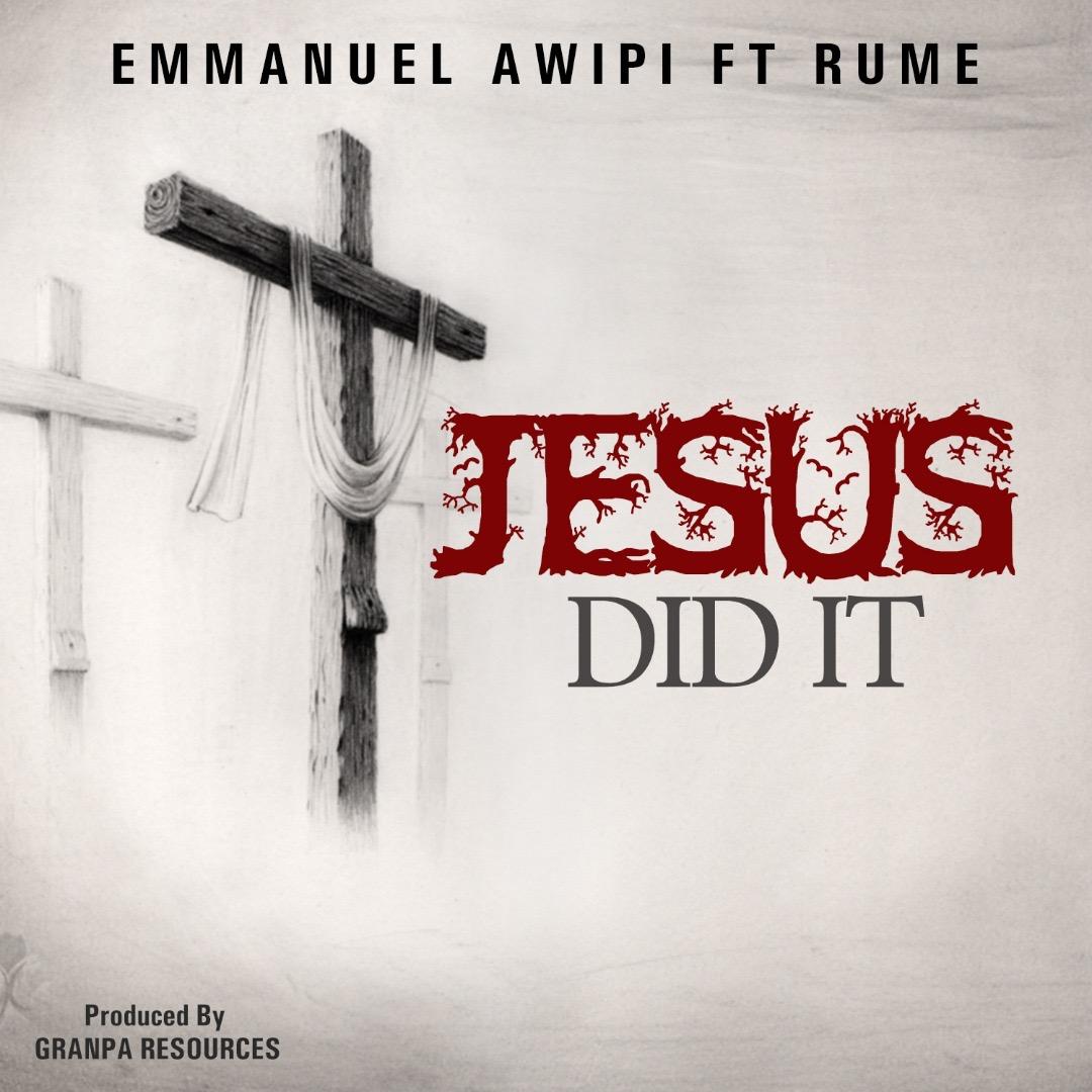 Jesus Did It - Emmanuel Awipi Ft. Rume