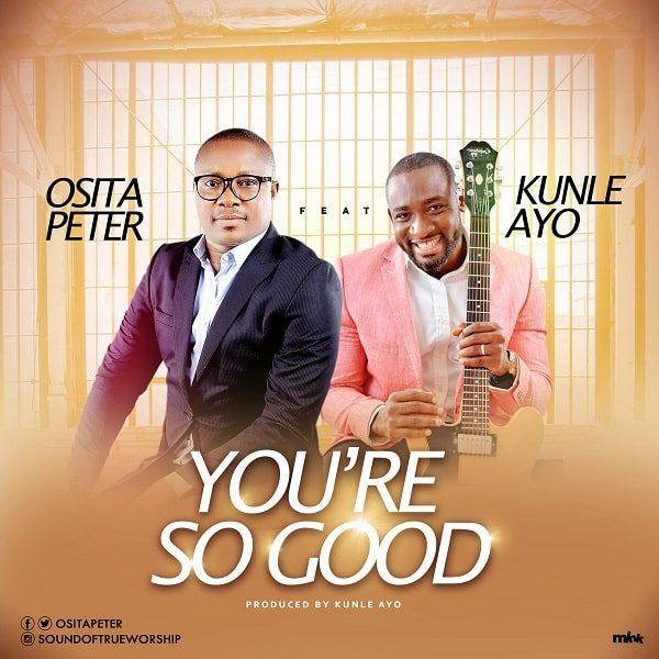 You're So Good - Osita Peter Ft. Kunle Ayo