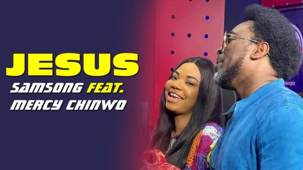 Jesus - Samsong Ft. Mercy Chinwo