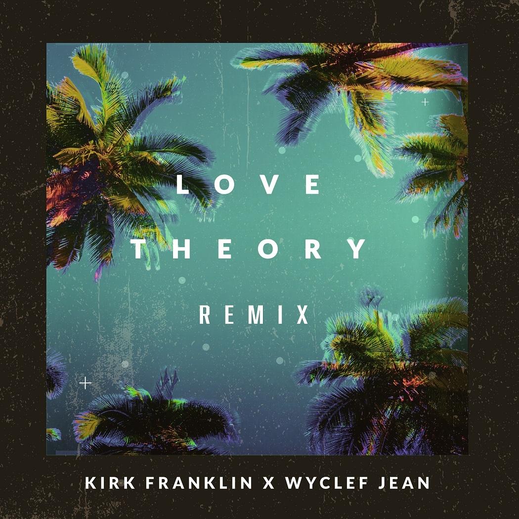 Love Theory [Remix] - Kirk Franklin x Wyclef Jean