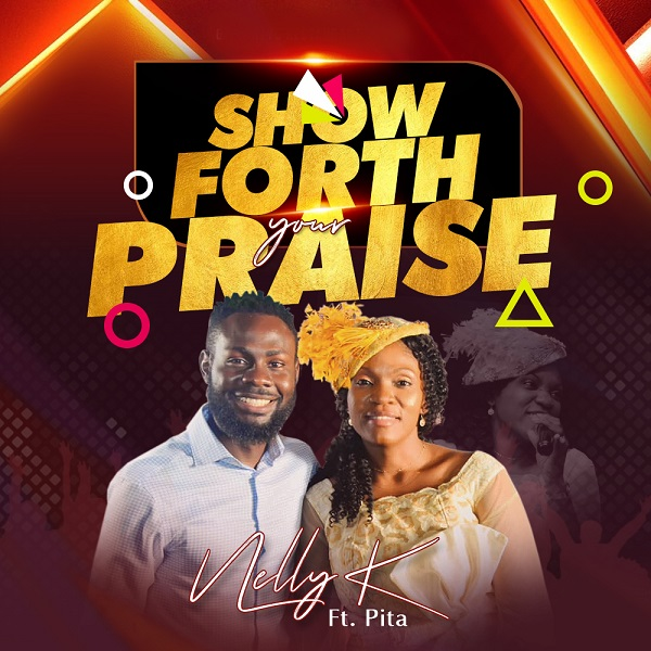 Show Forth Your Praise - Nelly K Ft. PITA