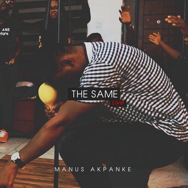 The Same (Live) - Manus Akpanke