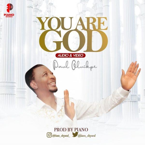 You Are God - Paul Oluikpee
