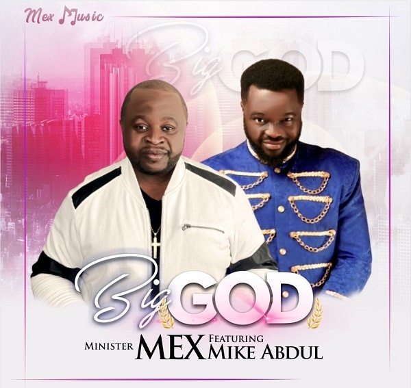 Big God - Minister Mex Ft. Mike Abdul