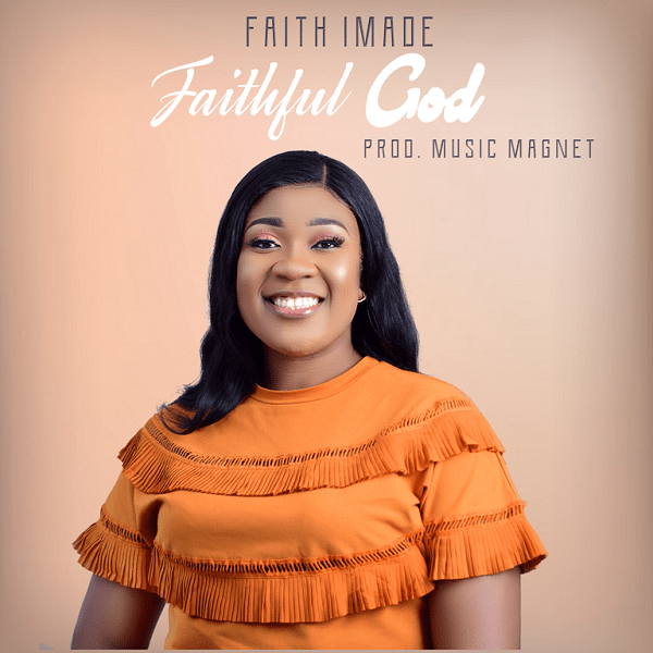 Faithful God - Faith Imade