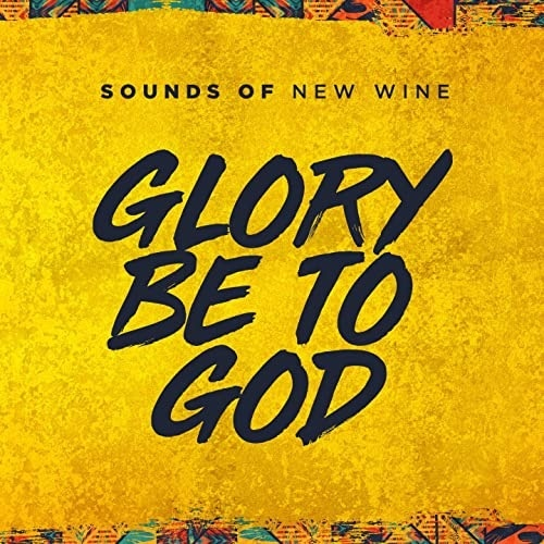 Glory Be To God - Sounds Of New Wine