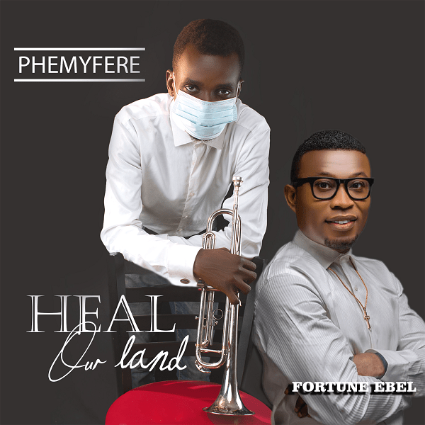 Heal Our Land - Phemyfere Ft. Fortune Ebel