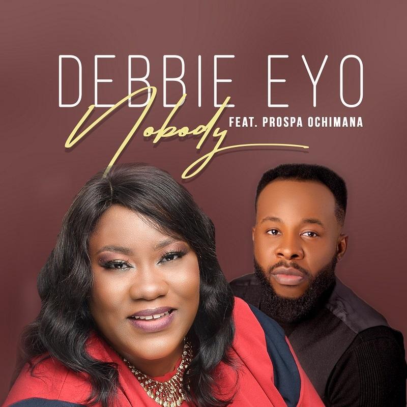 Nobody - Debbie Eyo Ft. Prospa Ochimana