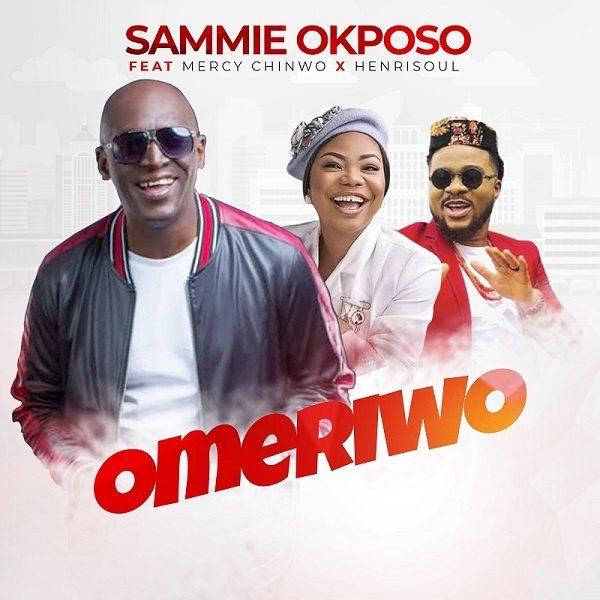 Omeriwo - Sammie Okposo Ft. Mercy Chinwo x Henrisoul