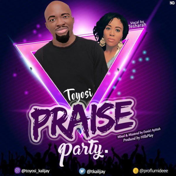 Praise Party - Toyosi Ft. Tesharah Briscoe