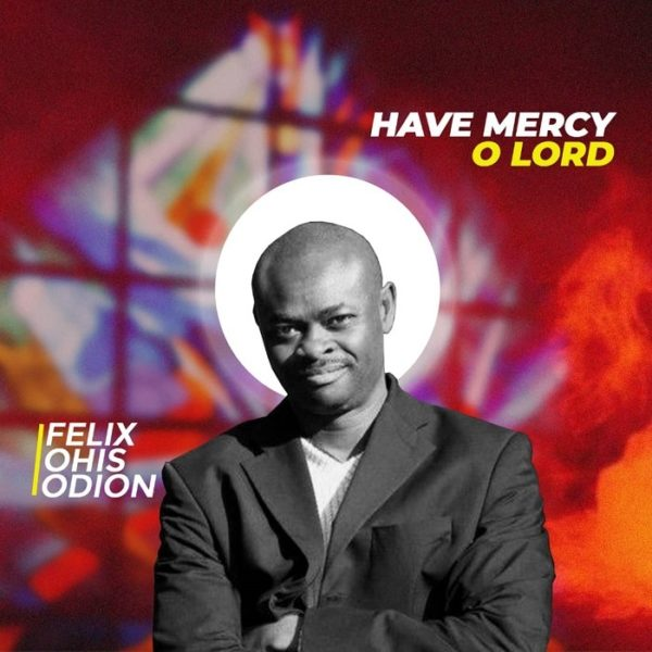 Visions Of Songs - Have Mercy O Lord Ft. Felix Ohis Odion