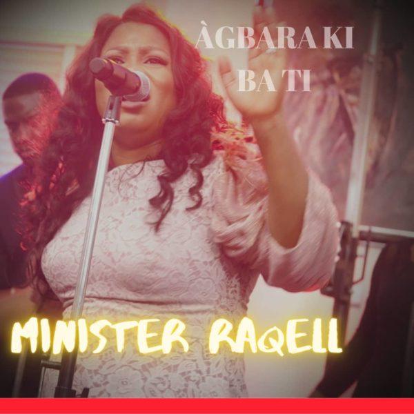 Agbara Ki Ba Ti - Minister Raqell