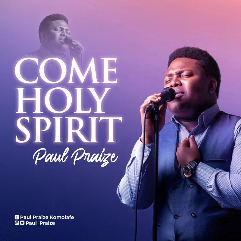 Come Holy Spirit [Live] - Paul Praize