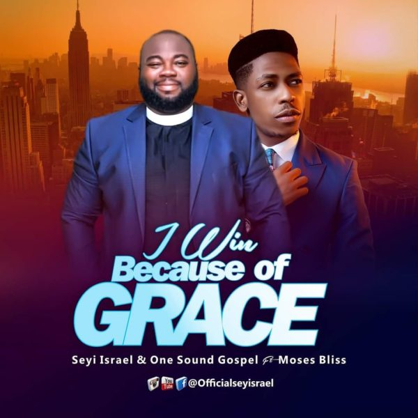 I Win Because Of Grace - Seyi Israel Ft. Moses Bliss
