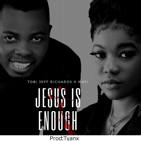 Jesus Is Enough - Tobi Jeff Richards Ft. Wati Ehidiamen