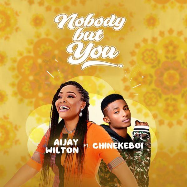 Nobody But You - Aijay Wilton Ft. ChinekeBoi