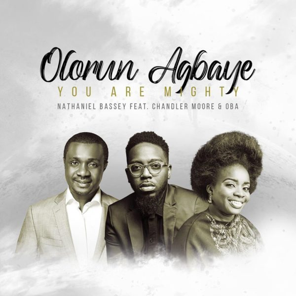 Olorun Agbaye [You Are Mighty] - Nathaniel Bassey Ft. Chandler Moore x Oba