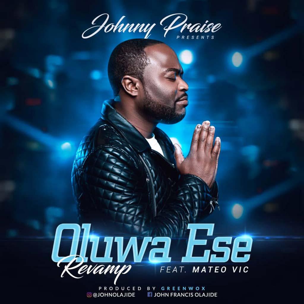 Oluwa Ese Revamp – Johnny Praise Ft. Mateo Vic