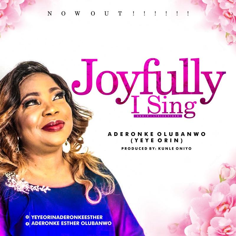 Joyfully I Sing - Aderonke Olubanwo Yeyeorin Ft. Psalmos