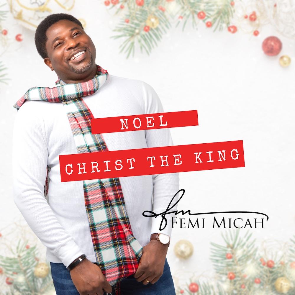 Noel Christ The King - Femi Micah