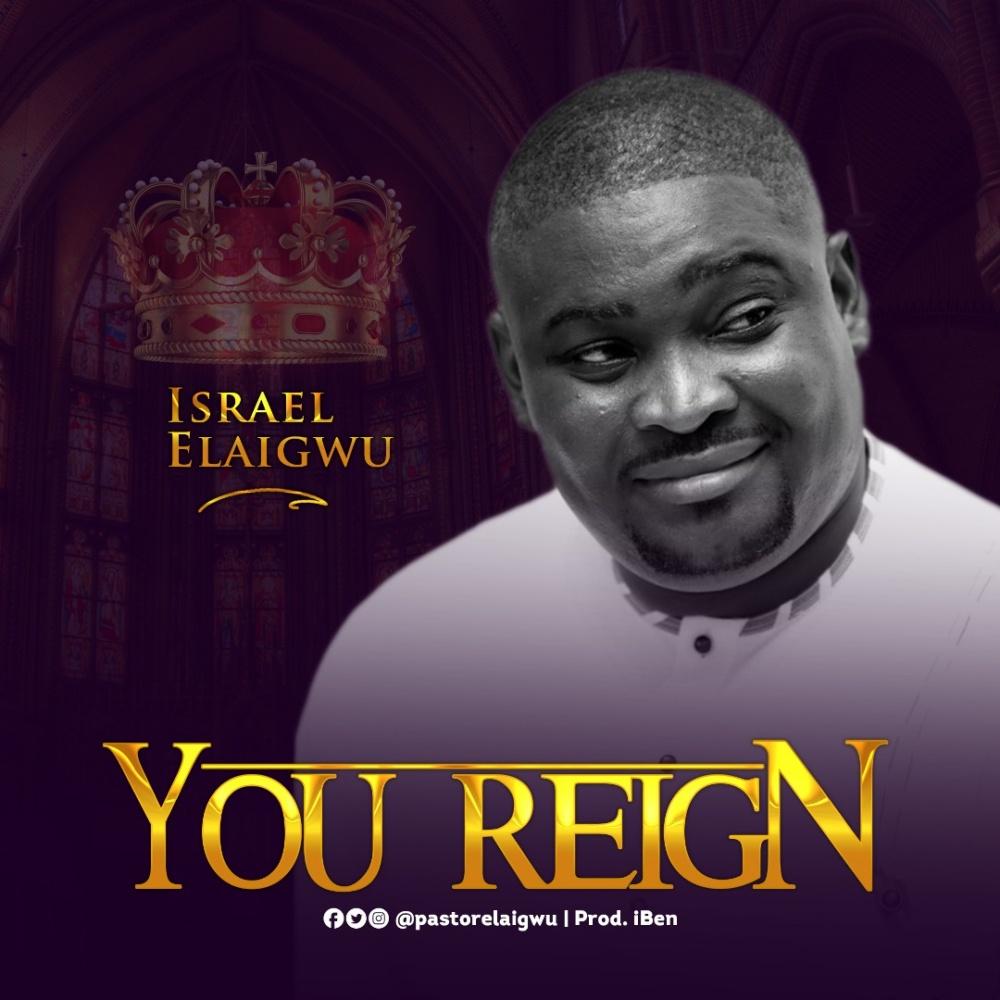 You Reign - Israel Elaigwu